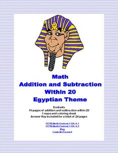 This package contains the following:10 pages of addition and subtraction within 20 with an engaging Ancient Egyptian theme throughout the collection.  1 maze and coloring sheetAnswer Key included for a total of 24 pagesThis is a fun way to practice the basic math facts.