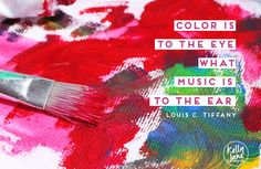 Color is to the eye what music is to the ear. Louis C Tiffany - on Kelly Jane Creative http://kellyjanecreative.com/2015/03/04/live-colorfully/