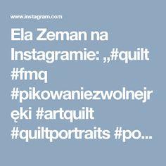 """Ela Zeman na Instagramie: """"#quilt #fmq #pikowaniezwolnejręki #artquilt #quiltportraits #portrait #szycie #patchwork #elazeman Z dedykacją dla @anna_maliszewska.am"""""""