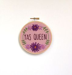Yas Queen - Broad City Quote tv show quote - hand embroidery in 4 inch hoop, feminist embroidery, funny embroidery, tv show quote