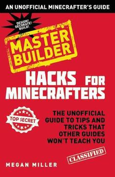 Minecraft Hacks Master Builder: The Unofficial Guide to Tips and Tricks That Other Guides Won't Teach You