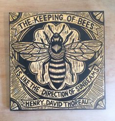 The Keeping of Bees is like the Direction of Sunbeams Henry David Thoreau Made to Order Bee Woodcut Print - Hand Printed in Black oil-based ink, mounted on wood, stained/painted Each one is made to order and not exactly the same ☛ Measures: Approx. 12 x 12 about 1 inch thick Wire on
