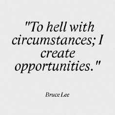 orlandobodyfitdc:  To hell with circumstances! I create opportunities…