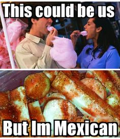 Mexican food is the best!!!