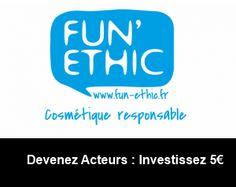 #INVESTISSEMENT #BIO #PARTICIPATIF #COSMETIQUES Fun Ethic