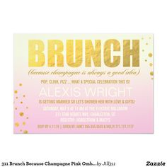 Shop 311 Brunch Because Champagne Pink Ombre Invitation created by Personalize it with photos & text or purchase as is! Brunch Invitations, Invitation Paper, Love Gifts, Charleston, Getting Married, Rsvp, Bridal Shower, Champagne, Pink