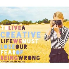 To live a creative life...