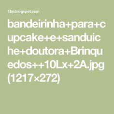 bandeirinha+para+cupcake+e+sanduiche+doutora+Brinquedos++10Lx+2A.jpg (1217×272)