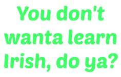 How to speak 'Irish' – A beginners guide to Irish slang | elandbabya