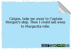 Calgon, take me away to Captain Morgan's ship. Then I could sail away to Margarita-ville. Witty Quotes, Life Quotes, Liquor Quotes, Favorite Quotes, Best Quotes, Real Life Love Stories, Keep Your Mouth Shut, Captain Morgan, Drinking Quotes