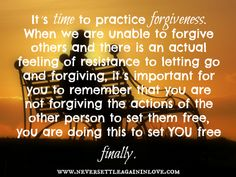 Forgive and It Will Set You Free. <3  www.lovebreakthroughweekend.com/special/