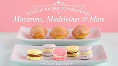 Make popular miniature French desserts — from macarons to madeleines — and master accessible pastry techniques that will transform your baking!