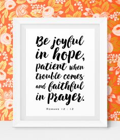 Be joyful in hope, patient when trouble comes and faithful in prayer. Romans 12 : 12 Bible Verse Wall Art Print - Scripture Art - Pretty Printable Quotes