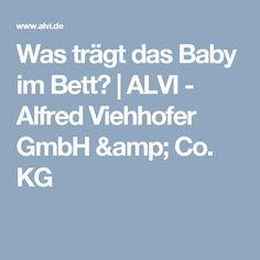 Was trägt das Baby im Bett? | ALVI - Alfred Viehhofer GmbH & Co. KG
