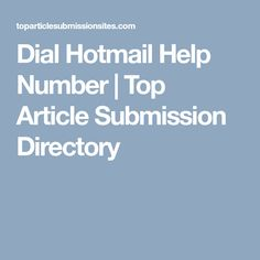 Dial Hotmail Help Number | Top Article Submission Directory