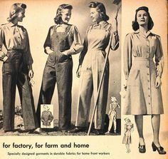"""""""For factory, for farm and home"""" ~ During WWII, women were called upon to fill many new roles and the clothing ads of the time reflected this."""