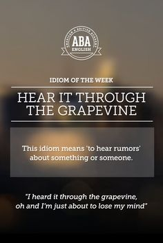 """English #idiom """"Hear through the grapevine"""" means 'to hear rumors' about something or someone."""