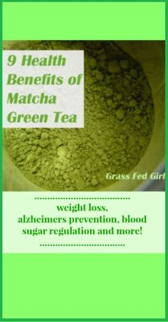9 Benefits of Matcha Green Tea: weight loss, alzheimers prevention, blood sugar regulation and more!
