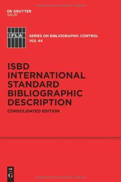 ISBD International Standard Bibliographic Description Consolidated Edition. Classmark: 9852.c.253.44