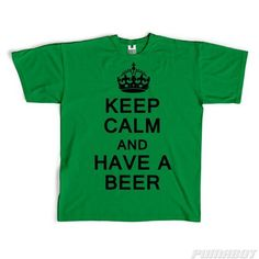 Men's M Shamrock Green Keep Calm and Have a Beer cotton crew neck shirt by PumaBot for $19.00 @ www.pumabot.com