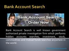 Our firm operates all types of hidden bank account searches locally in all over the world and we keep it confidential to all other until the search result.