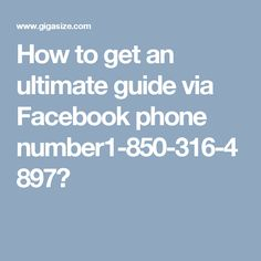 How to get an ultimate guide via Facebook phone number1-850-316-4897?