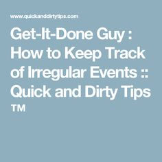 Get-It-Done Guy : How to Keep Track of Irregular Events :: Quick and Dirty Tips ™
