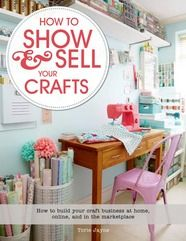 How to Show and Sell your Crafts by Torie Jayne