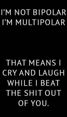 Bipolar Humor, Bipolar Quotes, Mood Quotes, Wisdom Quotes, True Quotes, Funny Quotes, Bipolar Disorder, Crazy Quotes, Bipolar Symptoms