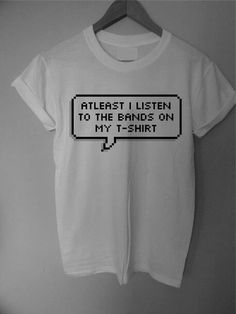 im sorry but if you dont listen to the band on your band tee, you probs shouldnt have bought it js