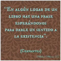 Cervantes - Somewhere in a book there's a phrase waiting to give meaning to our lives. Motivacional Quotes, Book Quotes, More Than Words, The Words, I Love Books, Books To Read, Lectures, Spanish Quotes, Book Lovers