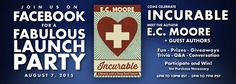 [August 7, 2015] Join E.C. Moore for a Fabulous Facebook Party to celebrate the launch of INCURABLE.    ( #BooksGS #HistFic ) Prize Giveaway, Party Giveaways, Facebook Party, Live Events, Trivia, Product Launch, Author, Celebrities, Fun