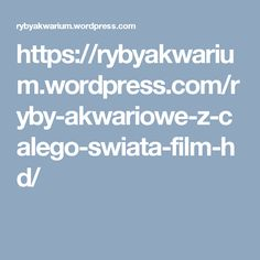 https://rybyakwarium.wordpress.com/ryby-akwariowe-z-calego-swiata-film-hd/
