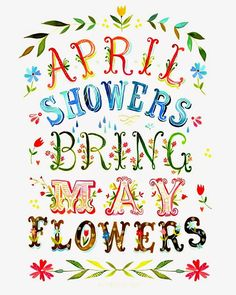 April Showers Bring May Flowers ~ Most Popular Spring Quote Ever!! <3 Lane <3