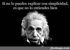 ... Si no lo puedes explicar con simplicidad, es que no lo entiendes bien. Albert Einstein.