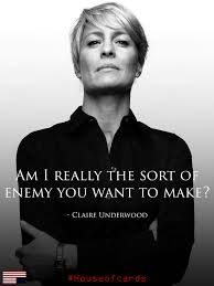 Lots of people talk about how devious Frank is, but people forget about Claire Underwood. She is a BAMF! #houseofcards