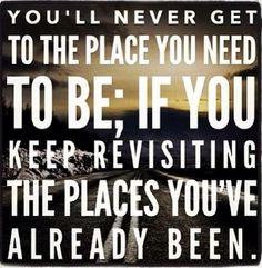 YOU'LL NEVER GET TO THE PLACE YOU NEED TO BE....