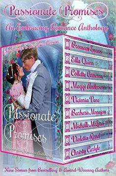 Passionate Promises: Nine Promises to Stir Your Passion (An Embracing Romance Anthology Book 1) by Maggi Andersen, Collette Cameron, Bronwen Evans, Michelle McLean, Barbara Monajem, Ella Quinn, Victoria Vane, Violetta Rand, Christy Carlyle.