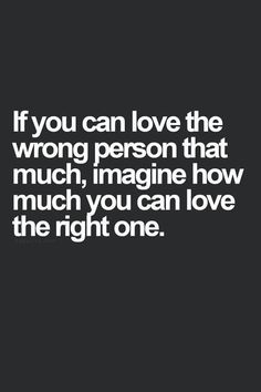 awesome If You Can Love The Wrong Person That Much, Imagine How Much You Can Love The Right One life quotes quotes quote moving on quotes quotes about moving on Best Quotes - Sprüche Now Quotes, Motivational Quotes, Funny Quotes, Inspirational Quotes After Breakup, Get Over Him Quotes, One Life Quotes, Good Person Quotes, Truth Quotes, Life Moves On Quotes