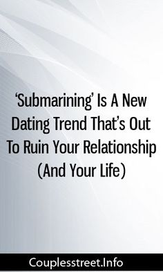 'Submarining' Is A New Dating Trend That's Out To Ruin Your Relationship (And Your Life) #marriage  #divorce  #romance