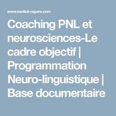 Coaching PNL et neurosciences-Le cadre objectif | Programmation Neuro-linguistique | Base documentaire