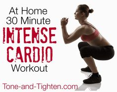 At Home 30 Minute Total Body Intense Cardio Workout on Tone-and-Tighten.com - this is a great workout for serious calorie burn!