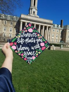 """Wherever life plants you, bloom with grace"" Penn State University grad cap with flowers"