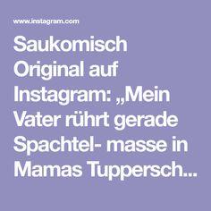 """Saukomisch Original auf Instagram: """"Mein Vater rührt gerade Spachtel- masse in Mamas Tupperschüssel an. Jetzt zu meiner Frage: """"Kommen die vom Zeugenschutz von selbst zu mir…"""" Instagram, Palette Knife, Funny Quotes And Sayings, Weird, Father"""