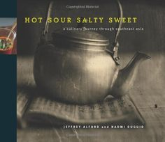 Hot Sour Salty Sweet, a culinary journey through southeast asia, by Jeffrey Alford and Naomi Duguid
