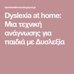 Dyslexia at home: Μια τεχνική ανάγνωσης για παιδιά με Δυσλεξία Dyslexia, Special Education, Blog, Blogging