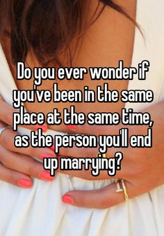 "Someone posted a whisper in the group Really random thoughts, which reads ""Do you ever wonder if you've been in the same place at the same time, as the person you'll end up marrying? Crush Quotes, Mood Quotes, Life Quotes, Music Quotes, Retro Humor, Mein Crush, Whisper Quotes, Whisper Confessions, Teen Posts"