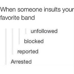 Insult them again and you can add murdered to that list!!! (JKJK.....kinda...)