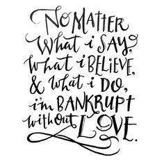 1 Corinthians 13:3B (MSG)