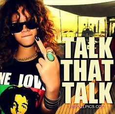 Share this Rihanna Talk That Talk Quote picture with your friends by posting it on your Facebook timeline profile!